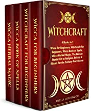 Witchcraft: 4 Books in 1: Wicca for Beginners, Witchcraft for Beginners, Wicca Book of Spells, Wicca Herbal Magic. The Wiccan Starter Kit to Religion, ... the Solitary Practitioner (English Edition)