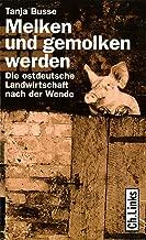 Melken und gemolken werden: Die ostdeutsche Landwirtschaft nach der Wende (Politik & Zeitgeschichte) (German Edition)