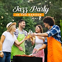 Jazz Party in the Garden: Background Music Perfect for Garden Jazz Party with Friends, Best Instrumental Jazz Music & Sweet Drinks, Dance All Night
