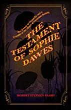 THE TESTAMENT OF SOPHIE DAWES: The Queen of Chantilly and a Scandal at the Heart of Victorian Society