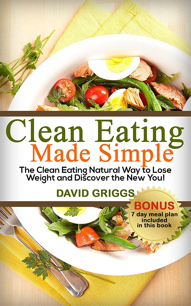 Clean Eating Made Simple: Over 50 Clean Eating Recipes for Rapid Weight Loss: The Clean Eating Natural Way to Lose Weight and Discover the New You! (English Edition)