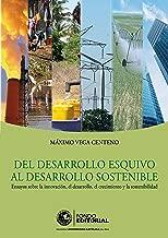 Del desarrollo esquivo al desarrollo sostenible: Ensayos sobre la innovación, el desarrollo, el crecimiento y la sostenibilidad (Spanish Edition)