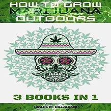 How to Grow Marijuana Outdoors: 3 books in 1