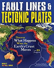 Fault Lines & Tectonic Plates: Discover What Happens When the Earth's Crust Moves With 25 Projects (Build It Yourself)