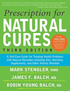 Prescription for Natural Cures (Third Edition): A Self-Care Guide for Treating Health Problems with Natural Remedies Inclu...