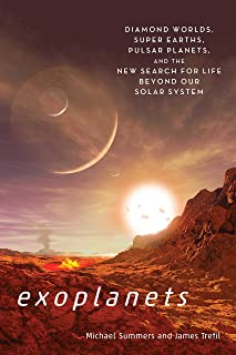 Exoplants: Diamond Worlds, Super Earths, Pulsar Planets, and the New Search for Life Beyond Our Solar System