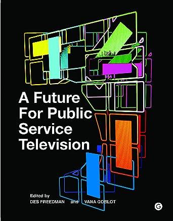 A Future for Public Service Television (Goldsmiths Press) (English Edition)