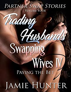 Trading Husbands Swapping Wives IV: Paying the Bet (Partner Swap Stories Book 4)
