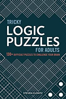 Tricky Logic Puzzles for Adults: 130+ Difficult Puzzles to Challenge Your Brain