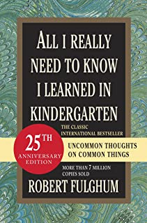 All I Really Need to Know I Learned in Kindergarten: Fifteenth Anniversary Edition Reconsidered, Revised, & Expanded With ...