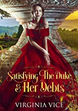 Satisfying The Duke & Her Debts (Regency Romance: Strong Women Find True Love Book 1)