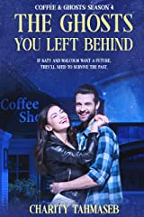 The Ghosts You Left Behind: Coffee and Ghosts 4 Kindle Edition