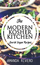 The Modern Kosher Kitchen - Jewish Vegan Recipes : Kosher cookbook (Delicious Kosher recipes)