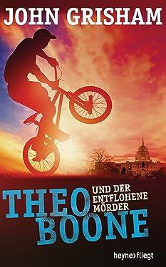 Theo Boone und der entflohene Mörder: Band 5 (Jugendbücher - Theo Boone) (German Edition)