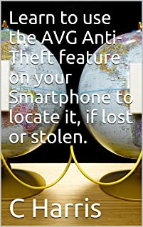Learn to use the AVG Anti-Theft feature on your Smartphone to locate it, if lost or stolen. (English Edition)