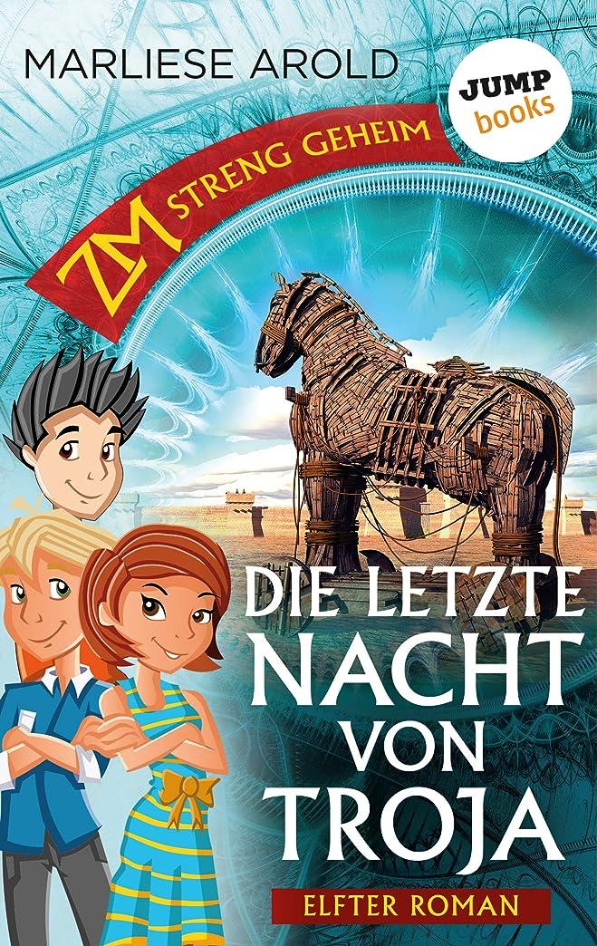 ZM - streng geheim: Elfter Roman - Die letzte Nacht von Troja (German Edition)