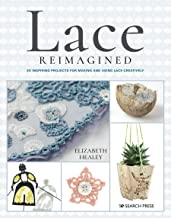 Lace Reimagined: 30 inspiring projects for making and using lace creatively