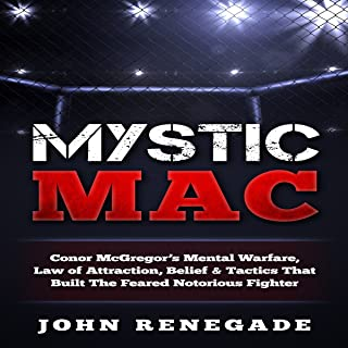 Mystic Mac: Conor McGregor's Mental Warfare, Law of Attraction, Belief & Tactics That Built the Feared Notorious Fighter