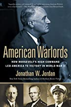 American Warlords: How Roosevelt's High Command Led America to Victory in World War II (English Edition)