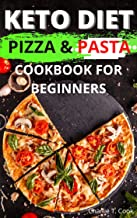 Keto Diet Pizza & Pasta Cookbook For Beginners: 120+ Easy & Quick Ketogenic Recipes and Low-Carb Keto Italian Food Lovers Weight Loss and Healthy Living ... People (Keto Cookbook 11) (English Edition)
