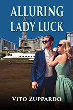 Alluring Lady Luck:: Inspired by a True Story by the man Behind the most Exclusive High-Stakes Gaming party jets to casino...