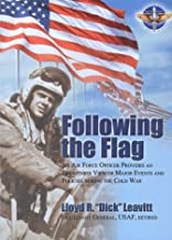 Follow the Flag AN AIR FORCE OFFICER PROVIDES AN EYEWITNESS VIEW OF MAJOR EVENTS AND POLICIES DURING THE COLD WAR
