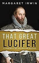 That Great Lucifer: A Portrait of Sir Walter Ralegh