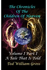 A Tale That Is Told - Part 1 (The Chronicles Of The Children Of Heaven) Kindle Edition