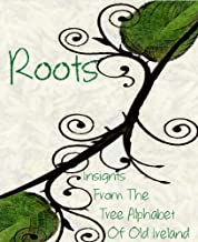 Roots: Insights From The Tree Alphabet Of Old Ireland