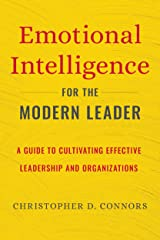 Emotional Intelligence for the Modern Leader: A Guide to Cultivating Effective Leadership and Organizations Kindle Edition