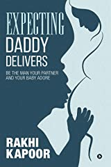 Expecting Daddy Delivers : Be the man your partner and your baby adore Kindle Edition