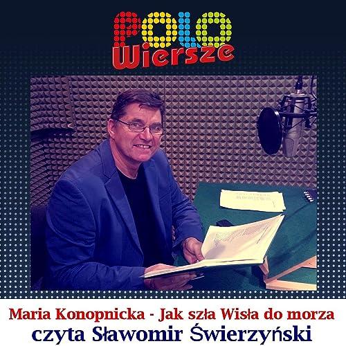 Polo Wiersze Maria Konopnicka Jak Szla Wisla Do Morza By