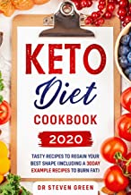 Keto Diet Cookbook 2020: Tasty Recipes to Regain Your Best Shape (Including a 30day Example Recipes to Burn Fat)