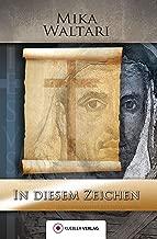 In diesem Zeichen: Elf Briefe des Marcus vom Frühjahr des Jahres 30 n.Chr. um die Kreuzigung und Auferstehung Jesu (Mika Waltaris historische Romane 6) (German Edition)