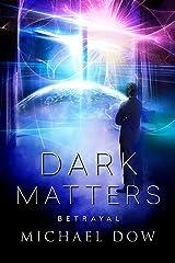 Dark Matters: Betrayal (Dark Matters Trilogy Book 2) Kindle Edition