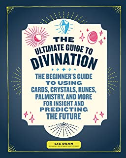 The Ultimate Guide to Divination: The Beginner's Guide to Using Cards, Crystals, Runes, Palmistry, and More for Insight and Predicting the Future