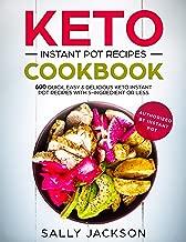 KETO INSTANT POT RECIPES COOKBOOK: 600 Quick, Easy & Delicious Keto Instant Pot Recipes with 5-Ingredient or Less
