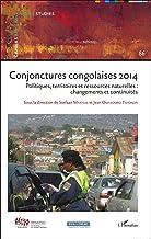 Conjonctures congolaises 2014: Politiques, territoires et ressources naturelles : changements et continuités (Cahiers Africains) (French Edition)
