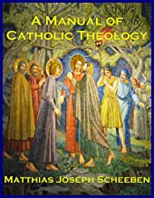 A MANUAL OF CATHOLIC THEOLOGY: Based on Dogmatik (Complete in Two Volumes)