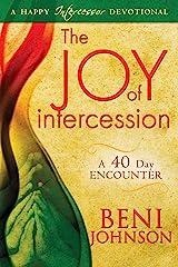 The Joy of Intercession: A 40-Day Encounter: A 40 Day Encounter (Happy Intercessor Devotional) Kindle Edition