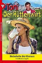 Toni der Hüttenwirt 197 – Heimatroman: Heimkehr der Herzen (German Edition)