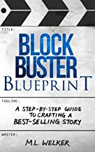 Blockbuster Blueprint: A Step-by-Step Guide to Crafting a Best-selling Story