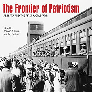 The Frontier of Patriotism: Alberta and the First World War