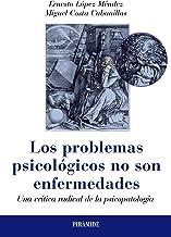 Los problemas psicológicos no son enfermedades: Una crítica radical de la psicopatología (Psicología)