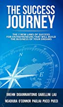 The Success Journey: The 7 New Laws Of Success For Entrepreneurs That Will Build The Business Of Your Dreams