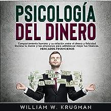 Psicología del dinero [Psychology of Money]: comportamiento humano y su relación entre el dinero y felicidad. Domina tu me...