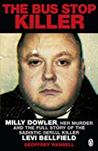 The Bus Stop Killer: Milly Dowler, Her Murder and the Full Story of the Sadistic Serial Killer Levi Bellfield