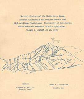 Natural History of the White-inyo Range, Eastern California and Western Nevada and High Altitude Physiology: University of California, White Mountain Research Station Symposium (August 23-25, 1985, Volume 1)