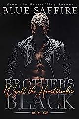 Brothers Black: Wyatt the Heartbreaker Kindle Edition