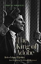 The King of Adobe: Reies López Tijerina, Lost Prophet of the Chicano Movement
